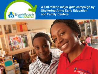 A $10 million major gifts campaign by  Sheltering Arms Early Education  and Family Centers