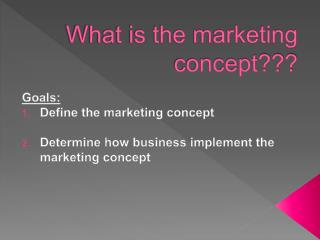 What is the marketing concept???