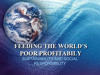 FEEDING THE WORLD'S POOR PROFITABILY