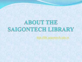 ABOUT THE SAIGONTECH LIBRARY