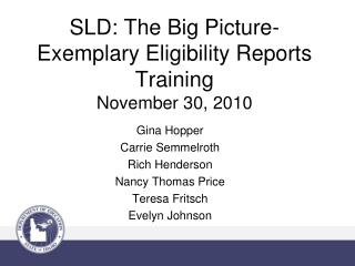 SLD: The Big Picture-Exemplary Eligibility Reports Training  November 30, 2010