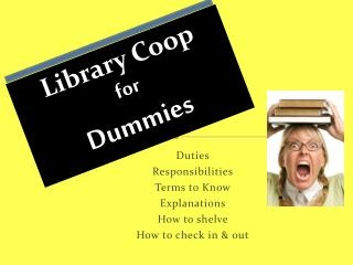 Duties Responsibilities Terms to Know Explanations How to shelve How to check in & out