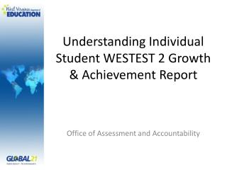Understanding Individual Student WESTEST 2 Growth & Achievement Report
