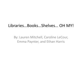 Libraries…Books…Shelves… OH MY!