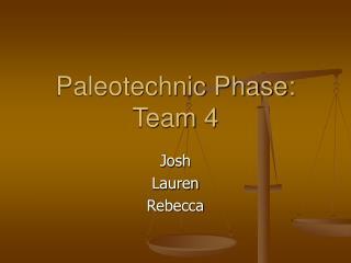 Paleotechnic Phase: Team 4