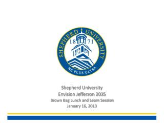 Shepherd University Envision Jefferson 2035 Brown Bag Lunch and Learn Session January 16, 2013