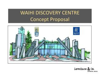 WAIHI DISCOVERY CENTRE Concept Proposal