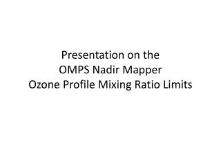 Presentation on  the OMPS  Nadir  Mapper Ozone Profile Mixing Ratio Limits