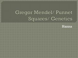 Gregor  Mendel/  Punnet  Squares/ Genetics