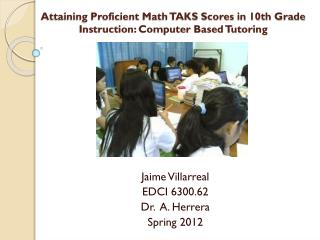 Attaining Proficient Math TAKS Scores in 10th Grade Instruction: Computer Based Tutoring
