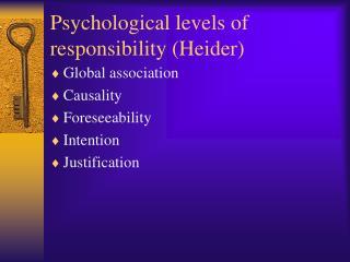 Psychological levels of responsibility Heider