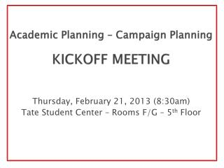Academic Planning – Campaign Planning KICKOFF MEETING