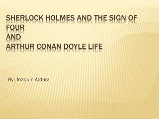 Sherlock  Holmes and  the sign  of  four and Arthur  conan doyle life