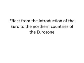 Effect from the introduction of the E uro  to the northern  countries  of the E urozone
