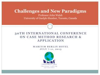 Challenges and New Paradigms Professor John Walsh University of Guelph-Humber, Toronto, Canada