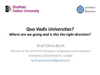 Quo Vadis  Universitas ? Where are we going and is this the right direction?