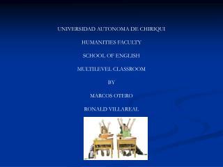 UNIVERSIDAD AUTONOMA DE CHIRIQUI HUMANITIES FACULTY SCHOOL OF ENGLISH MULTILEVEL CLASSROOM BY