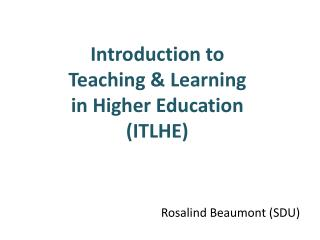 Introduction to  Teaching & Learning  in Higher Education  (ITLHE)