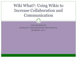 Wiki What?: Using Wikis to Increase Collaboration and Communication