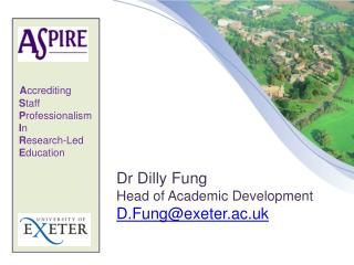 Dr Dilly Fung Head of Academic Development D.Fung@exeter.ac.uk