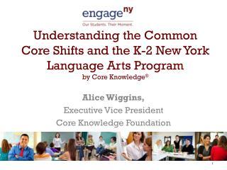 Alice Wiggins,  Executive Vice President Core Knowledge Foundation