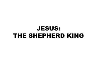 JESUS: THE SHEPHERD KING