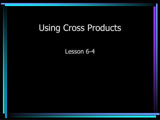 Using Cross Products