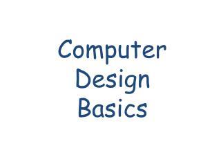 Computer Design Basics