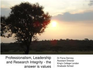 Professionalism, Leadership and Research Integrity - the answer is values