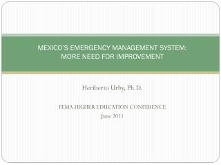 MEXICO'S EMERGENCY MANAGEMENT SYSTEM:  MORE NEED FOR IMPROVEMENT