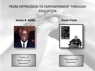 FROM OPPRESSION TO EMPOWERMENT THROUGH EDUCATION