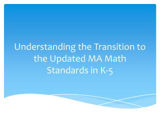 Understanding the Transition to the Updated MA  Math Standards  in K-5
