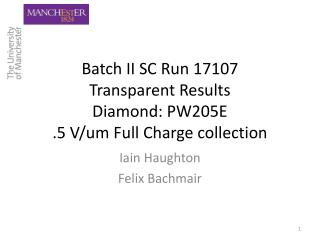 Batch II SC Run 17107 Transparent Results Diamond: PW205E  .5 V/um Full Charge collection