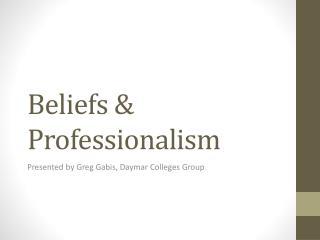 Beliefs & Professionalism