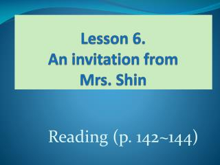 Lesson 6.  An invitation from Mrs. Shin