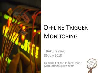 Offline Trigger Monitoring