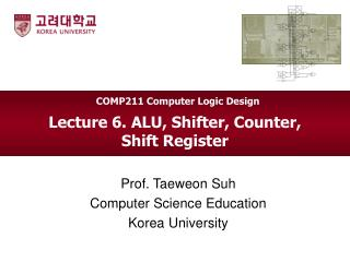 Lecture 6. ALU, Shifter, Counter,  Shift Register