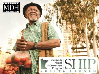 The goal of SHIP The Statewide Health Improvement Program (SHIP) seeks to: Improve health