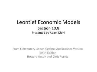 Leontief Economic Models Section 10.8 Presented by Adam Diehl