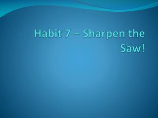 Habit 7 – Sharpen the Saw!