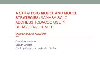 Catherine Saucedo Deputy Director Smoking Cessation Leadership Center