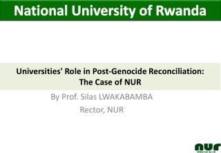 By Prof. Silas LWAKABAMBA Rector, NUR