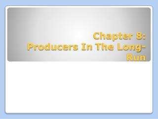 Chapter 8: Producers In  The Long-Run