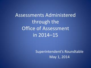 Assessments  Administered  through the Office of  Assessment in 2014–15