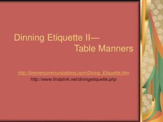 Dinning Etiquette II                          Table Manners
