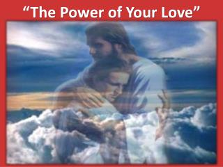 """The Power of Your Love"""