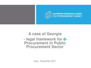 A case of  G e orgia - legal framework for  e -Procurement  in Public Procurement Sector