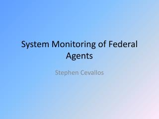 System Monitoring of Federal Agents
