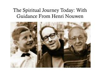 The Spiritual Journey Today: With Guidance From Henri  Nouwen