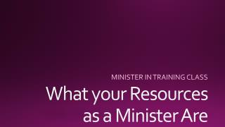 What your Resources  as a Minister Are